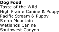 Dog Food Taste of the Wild High Prairie Canine & Puppy Pacific Stream & Puppy Sierra Mountain Wetlands Canine Southwest Canyon